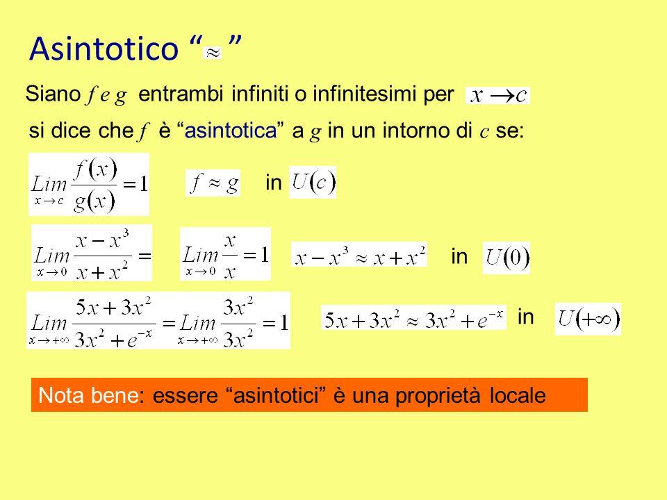 """Asintotico """" """" Siano f e g entrambi infiniti o infinitesimi per si dice che f è """"asintotica"""" a g in un intorno di c se: in Nota bene: essere """"asintoti"""