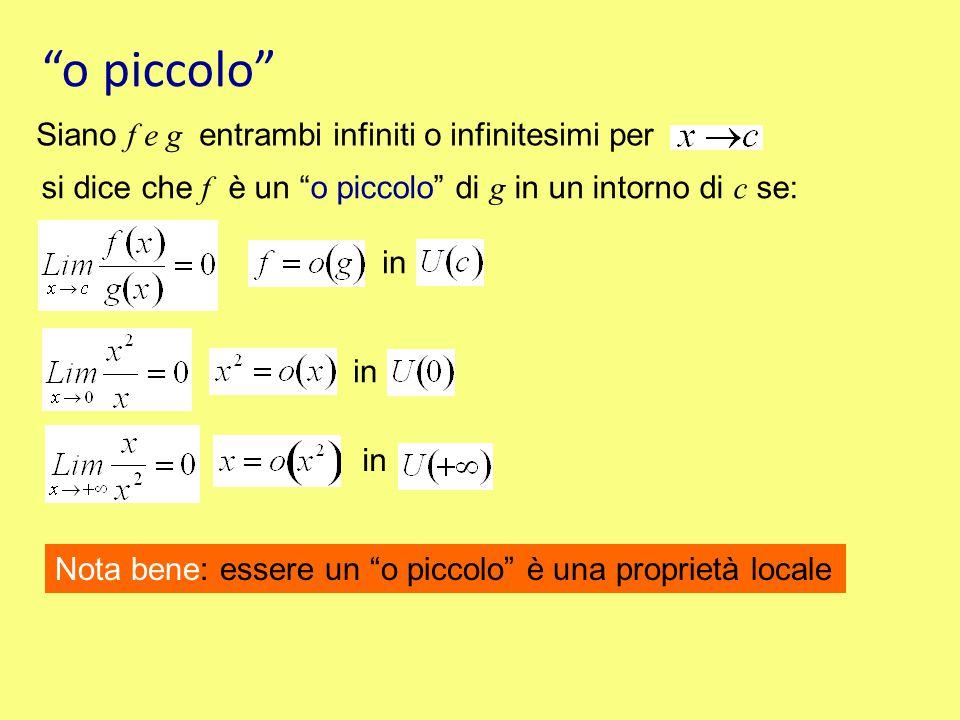 """""""o piccolo"""" Siano f e g entrambi infiniti o infinitesimi per si dice che f è un """"o piccolo"""" di g in un intorno di c se: in Nota bene: essere un """"o pic"""