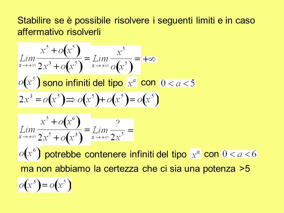 Stabilire se è possibile risolvere i seguenti limiti e in caso affermativo risolverli sono infinitesimi del tipo con contiene infinitesimi del tipo con contiene infinitesimi del tipo con ma non abbiamo la certezza che ci sia una potenza <5