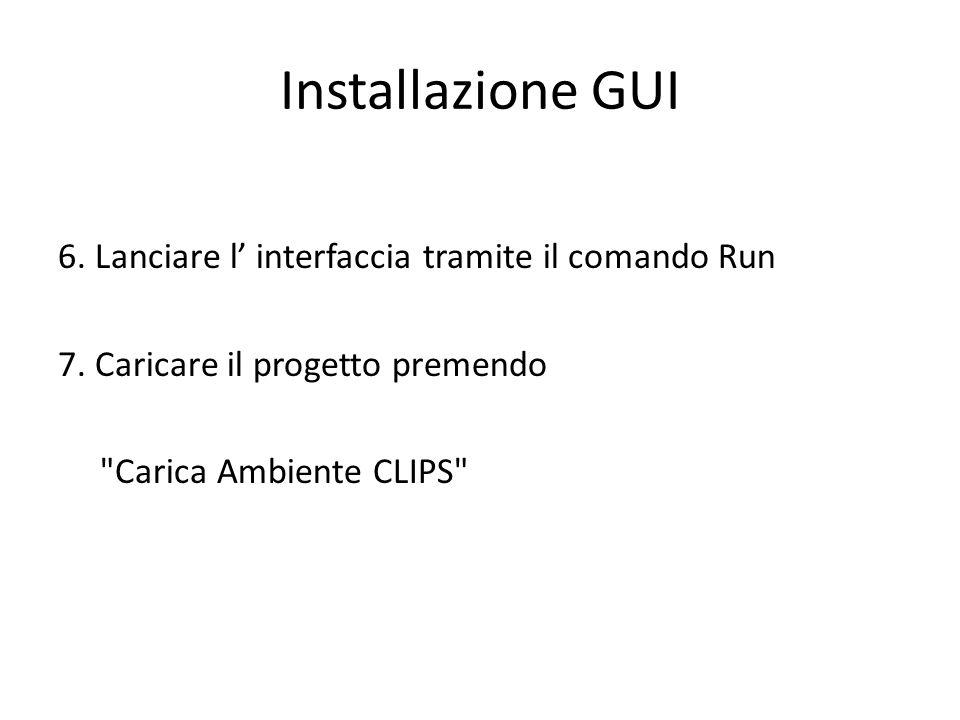 Installazione GUI 6. Lanciare l' interfaccia tramite il comando Run 7.