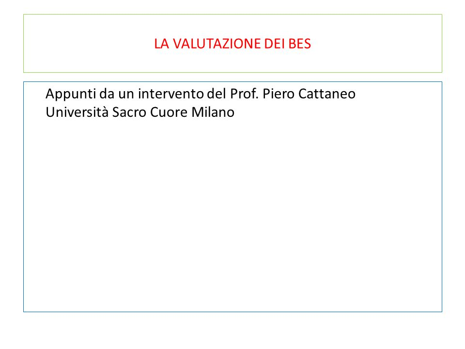 LA VALUTAZIONE DEI BES Appunti da un intervento del Prof. Piero Cattaneo Università Sacro Cuore Milano
