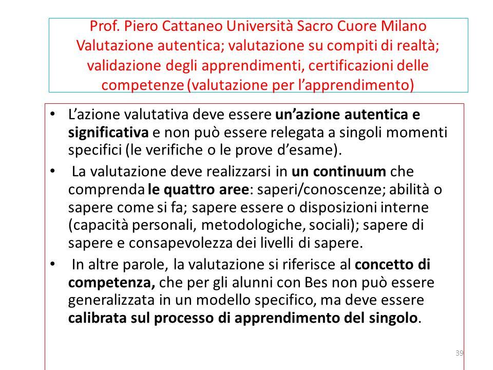 39 Prof. Piero Cattaneo Università Sacro Cuore Milano Valutazione autentica; valutazione su compiti di realtà; validazione degli apprendimenti, certif