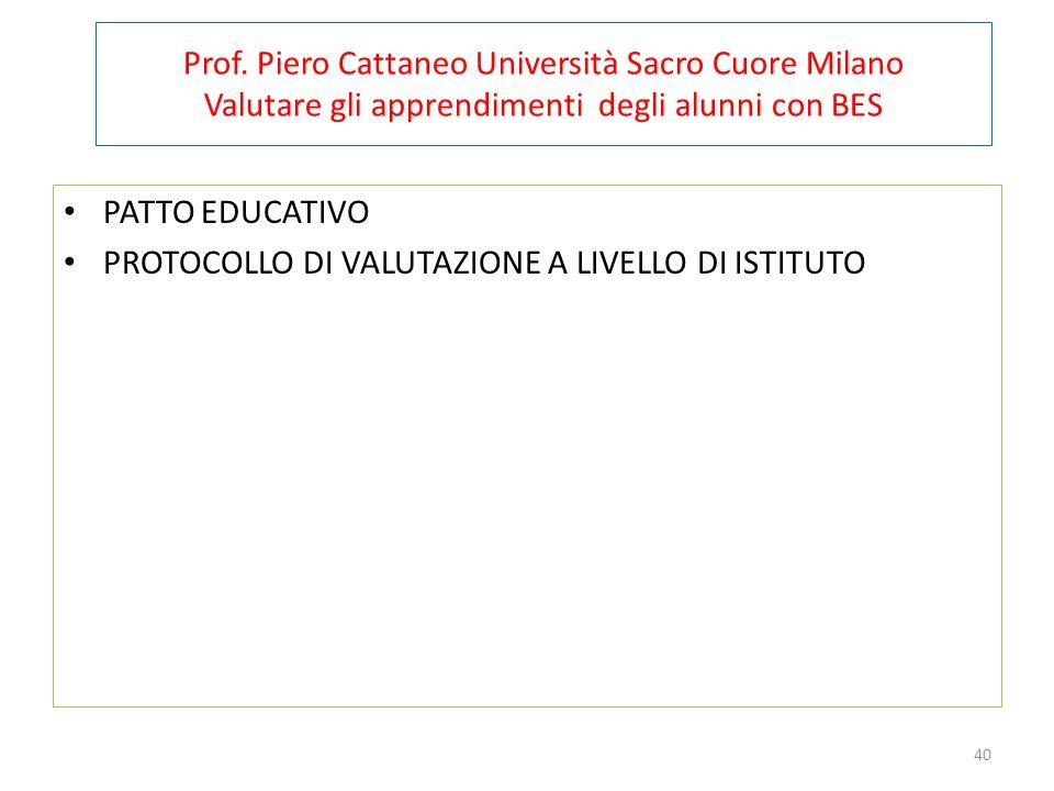 40 Prof. Piero Cattaneo Università Sacro Cuore Milano Valutare gli apprendimenti degli alunni con BES PATTO EDUCATIVO PROTOCOLLO DI VALUTAZIONE A LIVE