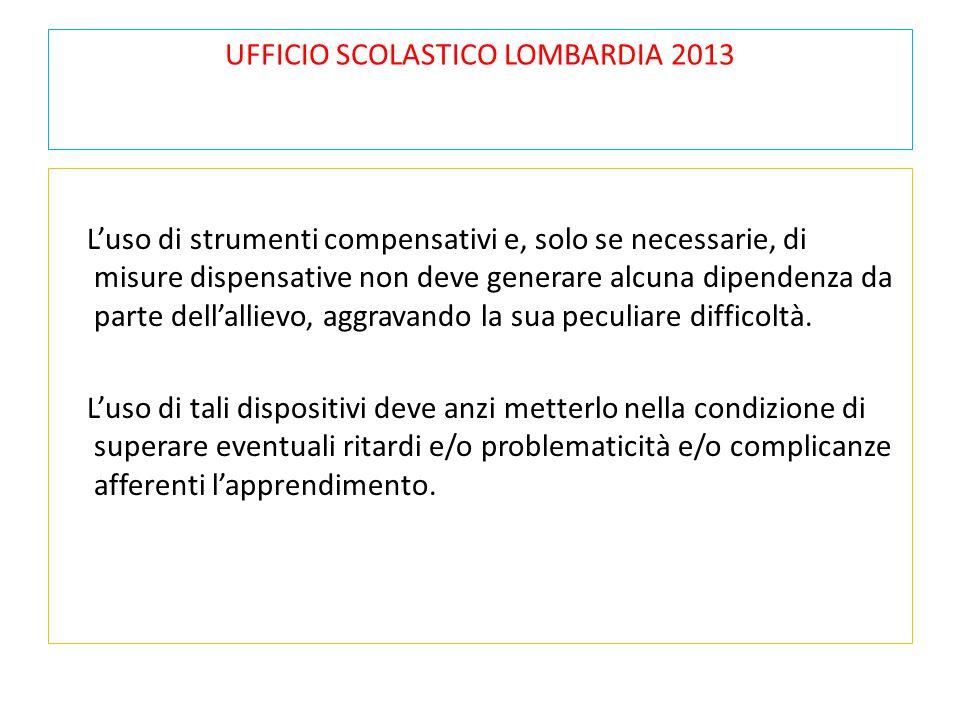 UFFICIO SCOLASTICO LOMBARDIA 2013 L'uso di strumenti compensativi e, solo se necessarie, di misure dispensative non deve generare alcuna dipendenza da
