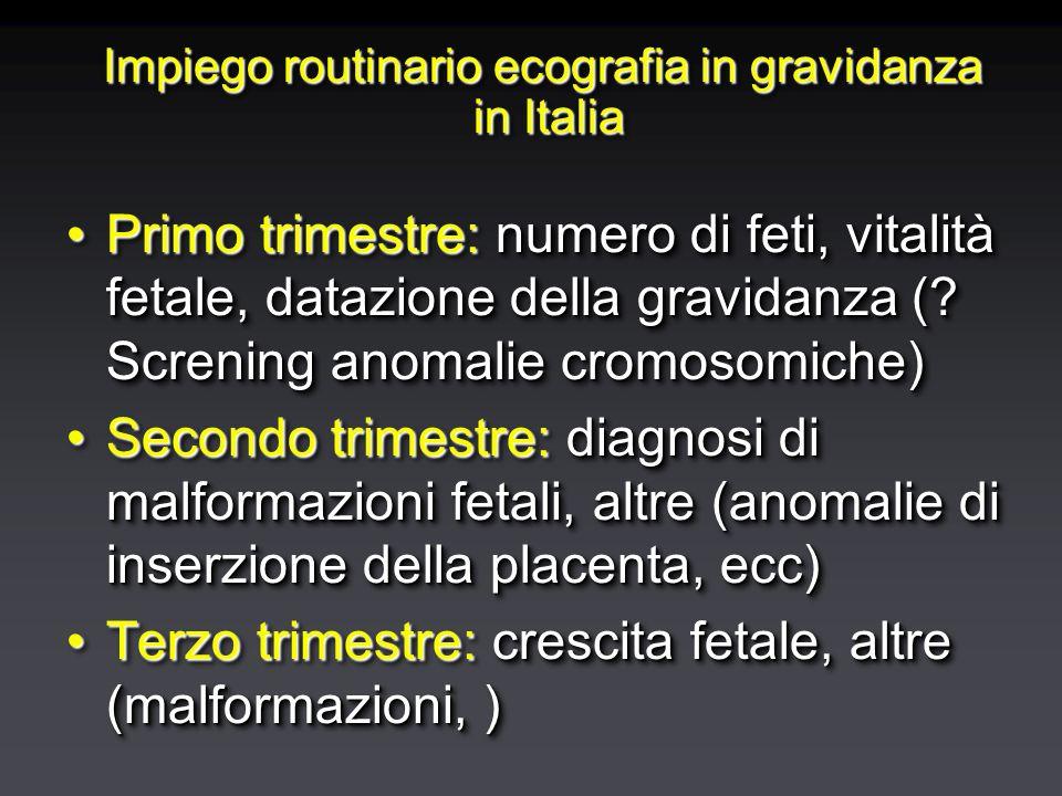 Impiego routinario ecografia in gravidanza in Italia Primo trimestre: numero di feti, vitalità fetale, datazione della gravidanza (? Screning anomalie