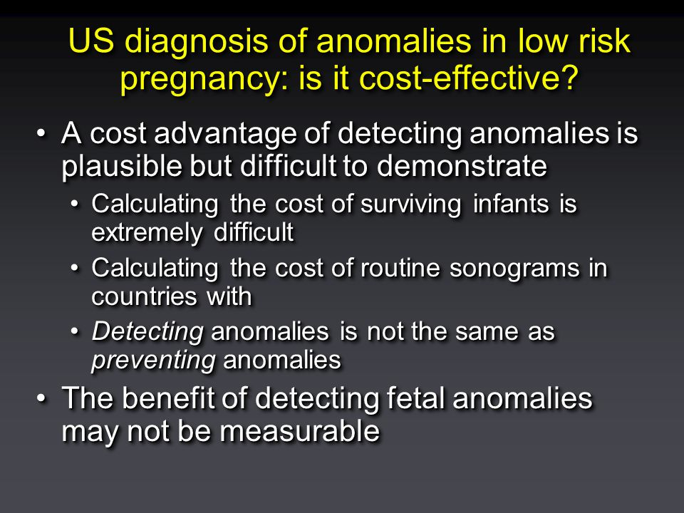 US diagnosis of anomalies in low risk pregnancy: is it cost-effective? A cost advantage of detecting anomalies is plausible but difficult to demonstra