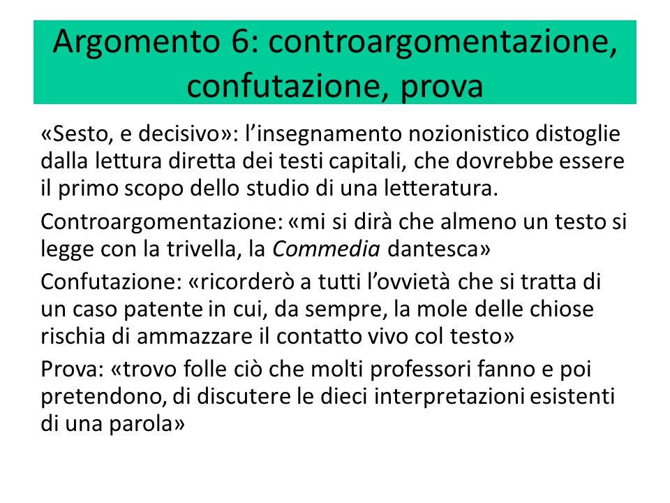 Argomento 6: controargomentazione, confutazione, prova «Sesto, e decisivo»: l'insegnamento nozionistico distoglie dalla lettura diretta dei testi capi