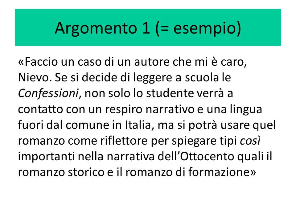 Argomento 1 (= esempio) «Faccio un caso di un autore che mi è caro, Nievo. Se si decide di leggere a scuola le Confessioni, non solo lo studente verrà