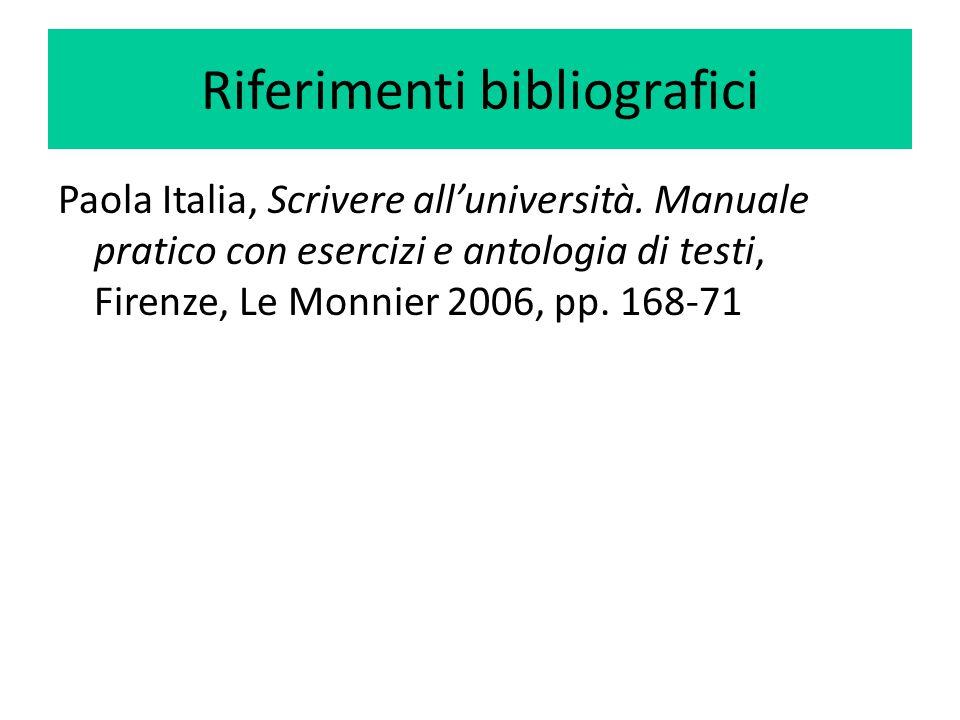 Riferimenti bibliografici Paola Italia, Scrivere all'università. Manuale pratico con esercizi e antologia di testi, Firenze, Le Monnier 2006, pp. 168-