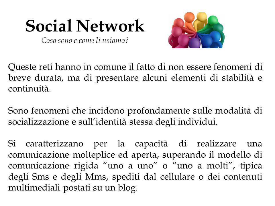 Social Network Cosa sono e come li usiamo? Queste reti hanno in comune il fatto di non essere fenomeni di breve durata, ma di presentare alcuni elemen