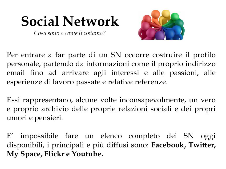 Social Network Cosa sono e come li usiamo? Per entrare a far parte di un SN occorre costruire il profilo personale, partendo da informazioni come il p