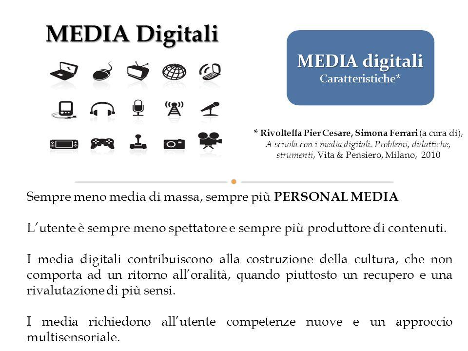 MEDIA Digitali Sempre meno media di massa, sempre più PERSONAL MEDIA L'utente è sempre meno spettatore e sempre più produttore di contenuti. I media d