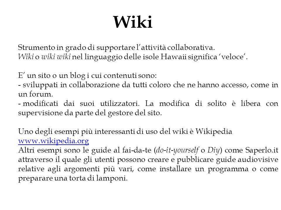 Wiki Strumento in grado di supportare l'attività collaborativa. Wiki o wiki wiki nel linguaggio delle isole Hawaii significa 'veloce'. E' un sito o un