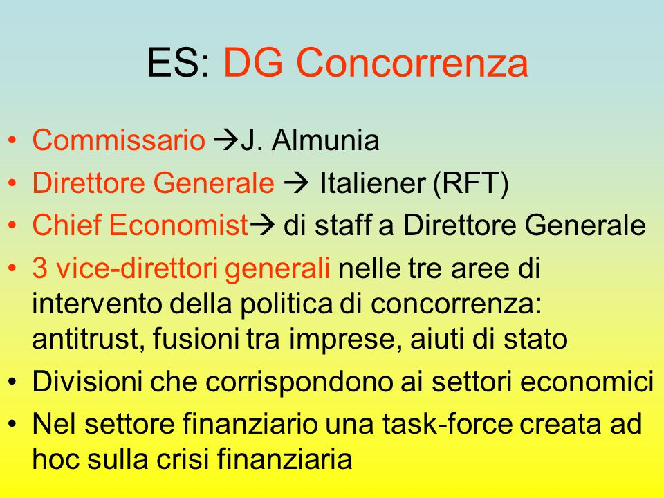 ES: DG Concorrenza Commissario  J. Almunia Direttore Generale  Italiener (RFT) Chief Economist  di staff a Direttore Generale 3 vice-direttori gene