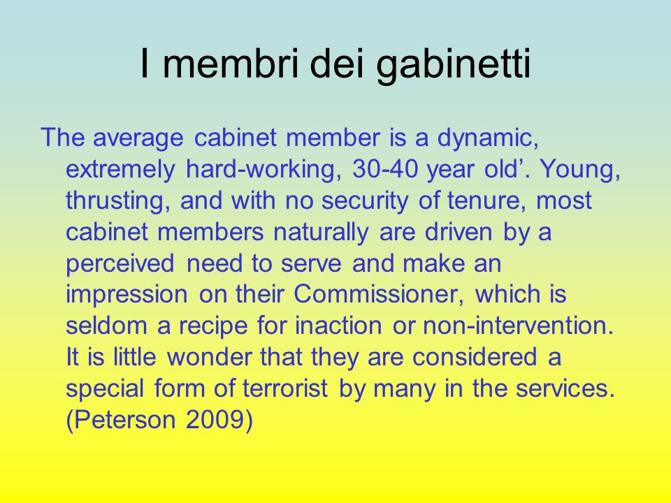 I membri dei gabinetti The average cabinet member is a dynamic, extremely hard-working, 30-40 year old'.