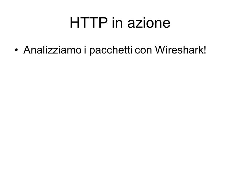 HTTP in azione Analizziamo i pacchetti con Wireshark!