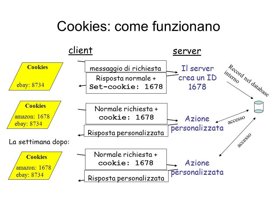 Cookies: come funzionano client server messaggio di richiesta Risposta normale + Set-cookie: 1678 Normale richiesta + cookie: 1678 Risposta personaliz