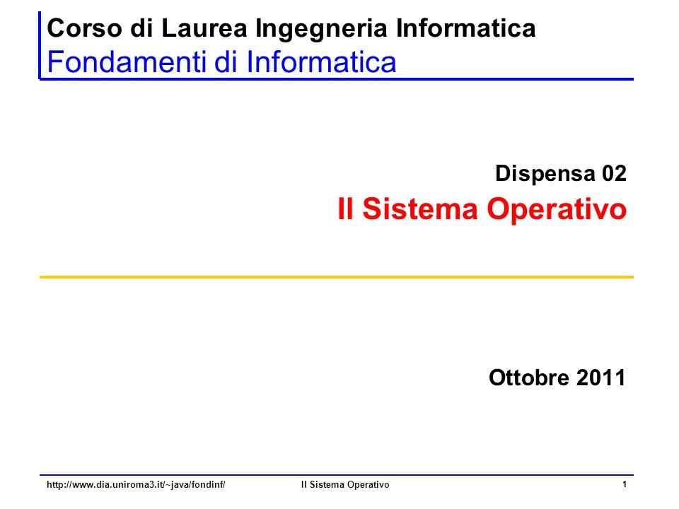 Il Sistema Operativo 1 Corso di Laurea Ingegneria Informatica Fondamenti di Informatica Dispensa 02 Il Sistema Operativo Ottobre 2011 http://www.dia.u