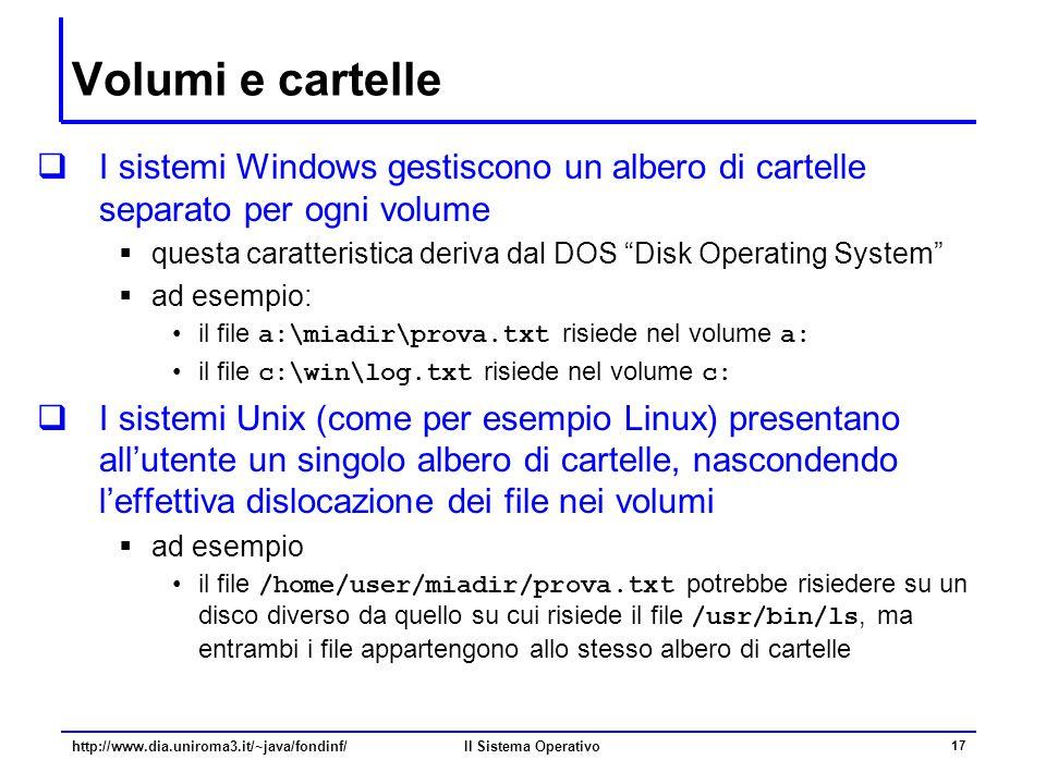 Il Sistema Operativo 17 Volumi e cartelle  I sistemi Windows gestiscono un albero di cartelle separato per ogni volume  questa caratteristica deriva