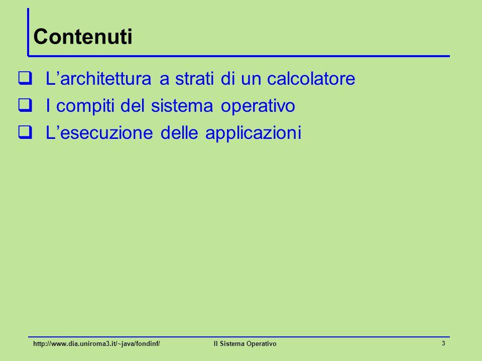 Il Sistema Operativo 3 Contenuti  L'architettura a strati di un calcolatore  I compiti del sistema operativo  L'esecuzione delle applicazioni http: