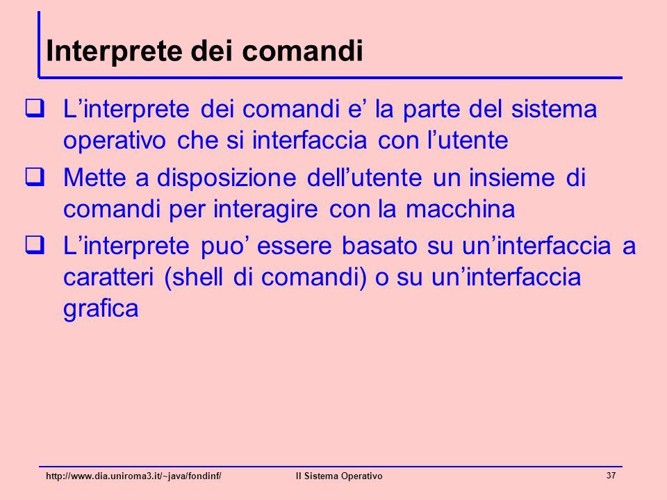 Interprete dei comandi  L'interprete dei comandi e' la parte del sistema operativo che si interfaccia con l'utente  Mette a disposizione dell'utente