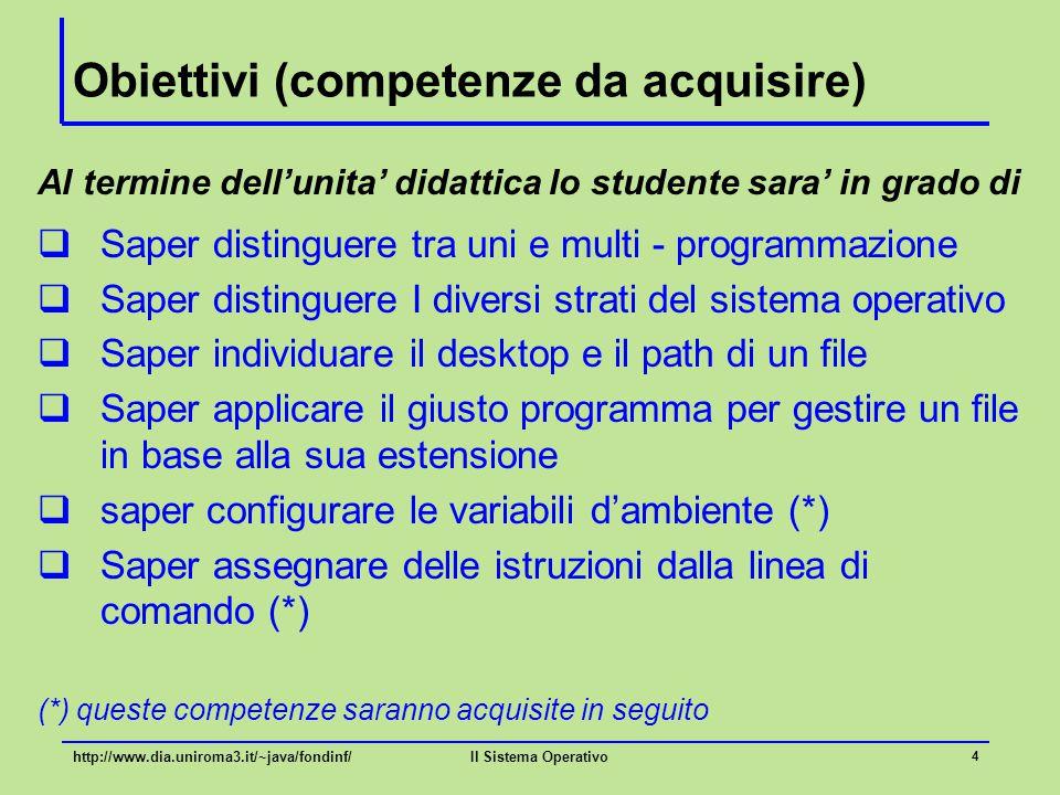 Il Sistema Operativo 4 Obiettivi (competenze da acquisire) Al termine dell'unita' didattica lo studente sara' in grado di  Saper distinguere tra uni
