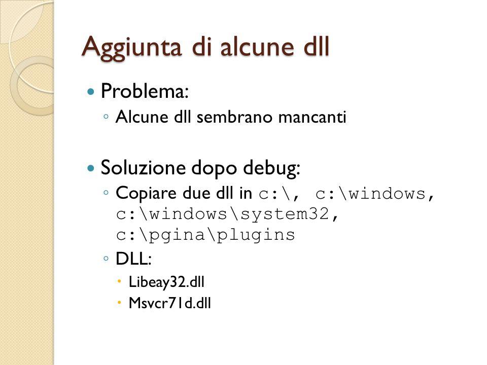 Aggiunta di alcune dll Problema: ◦ Alcune dll sembrano mancanti Soluzione dopo debug: ◦ Copiare due dll in c:\, c:\windows, c:\windows\system32, c:\pg