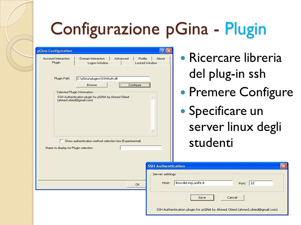 Configurazione pGina - Plugin Ricercare libreria del plug-in ssh Premere Configure Specificare un server linux degli studenti