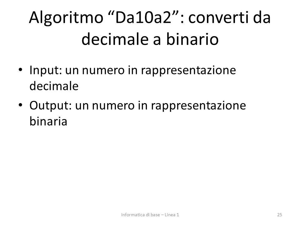 """Algoritmo """"Da10a2"""": converti da decimale a binario Input: un numero in rappresentazione decimale Output: un numero in rappresentazione binaria 25Infor"""