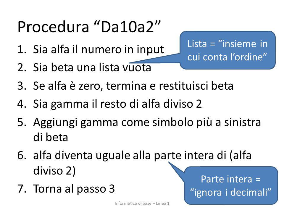 """Procedura """"Da10a2"""" 1.Sia alfa il numero in input 2.Sia beta una lista vuota 3.Se alfa è zero, termina e restituisci beta 4.Sia gamma il resto di alfa"""