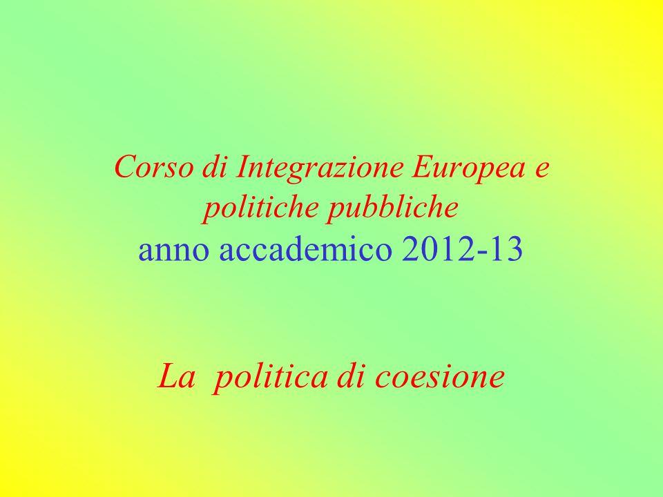 politica strutturale, volta a conseguire l'obiettivo che il Trattato di Roma definiva uno sviluppo armonioso, e che dall'Atto Unico definirà coesione economica e sociale.