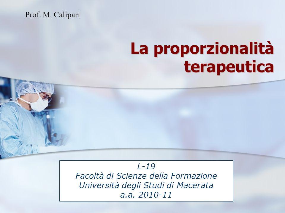Prof. M. Calipari La proporzionalità terapeutica L-19 Facoltà di Scienze della Formazione Università degli Studi di Macerata a.a. 2010-11