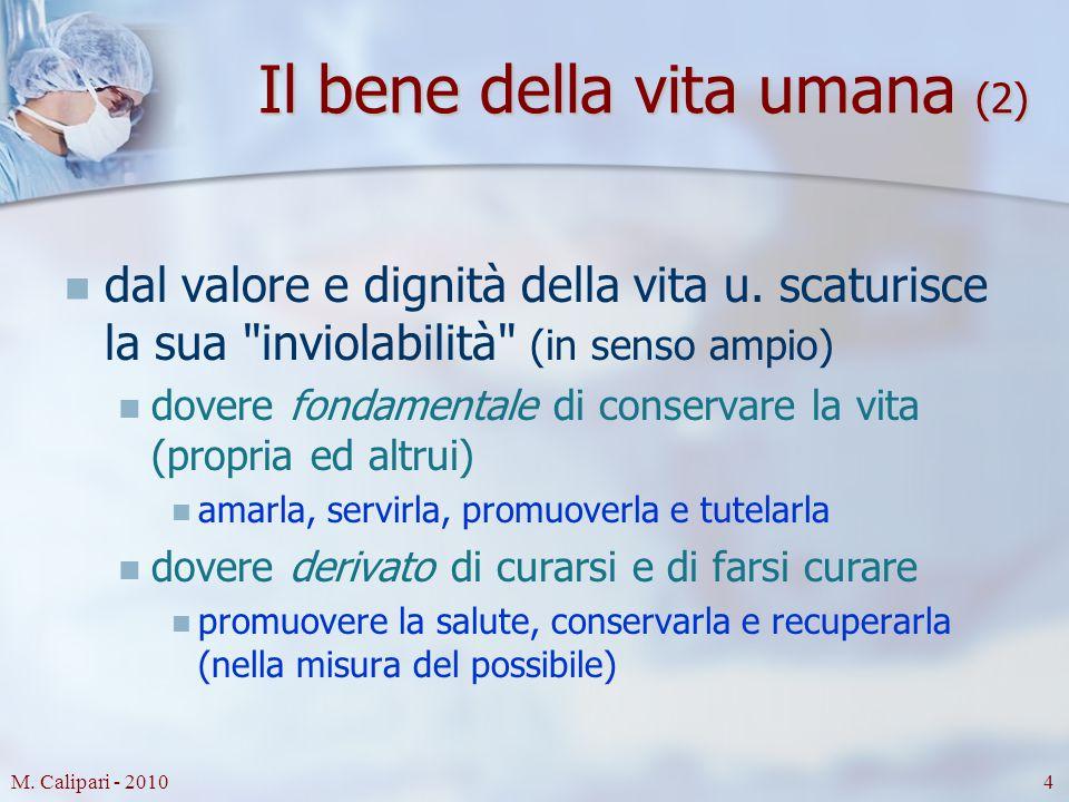 M. Calipari - 20104 Il bene della vita umana (2) dal valore e dignità della vita u. scaturisce la sua