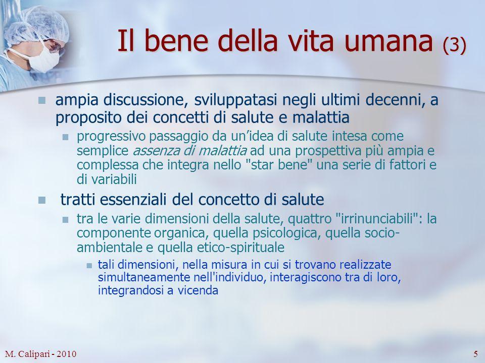 M. Calipari - 20105 Il bene della vita umana (3) ampia discussione, sviluppatasi negli ultimi decenni, a proposito dei concetti di salute e malattia p