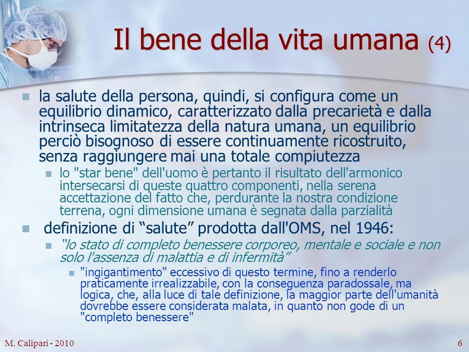 M. Calipari - 20106 Il bene della vita umana (4) la salute della persona, quindi, si configura come un equilibrio dinamico, caratterizzato dalla preca
