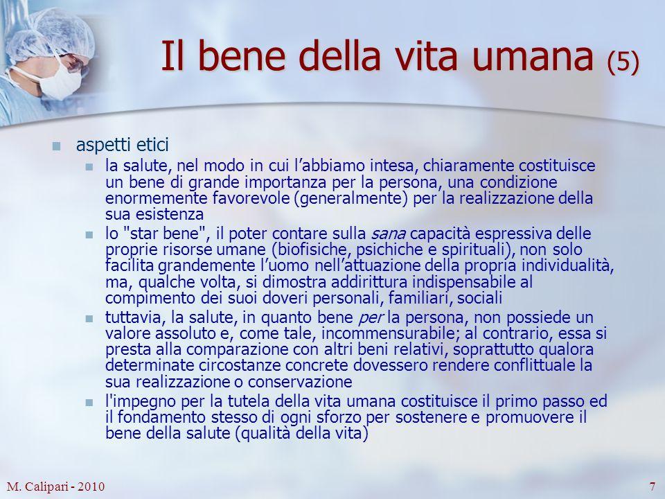 M. Calipari - 20107 Il bene della vita umana (5) aspetti etici la salute, nel modo in cui l'abbiamo intesa, chiaramente costituisce un bene di grande