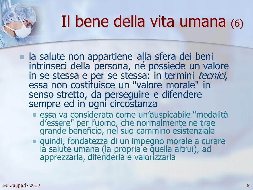 M. Calipari - 20108 Il bene della vita umana (6) la salute non appartiene alla sfera dei beni intrinseci della persona, né possiede un valore in se st
