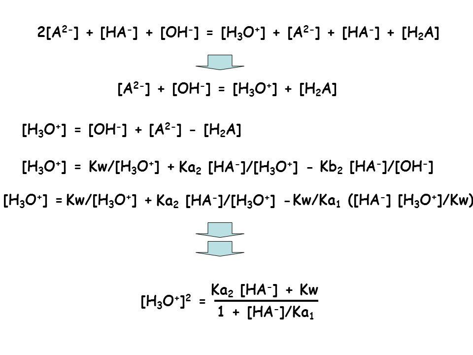 2[A 2- ] + [HA - ] + [OH - ] = [H 3 O + ] + [A 2- ] + [HA - ] + [H 2 A] [A 2- ] + [OH - ] = [H 3 O + ] + [H 2 A] [H 3 O + ] = [OH - ] + [A 2- ] - [H 2