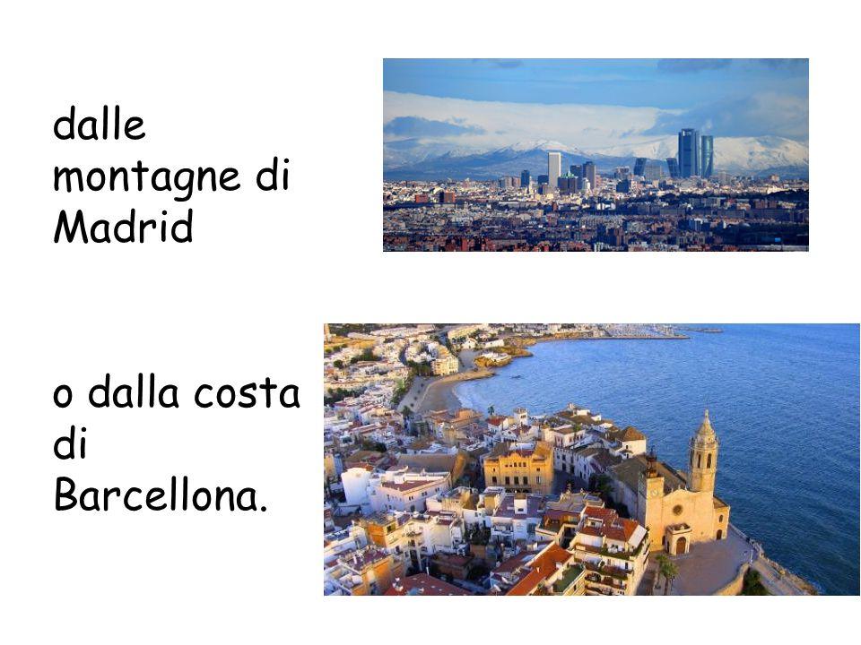 dalle montagne di Madrid o dalla costa di Barcellona.