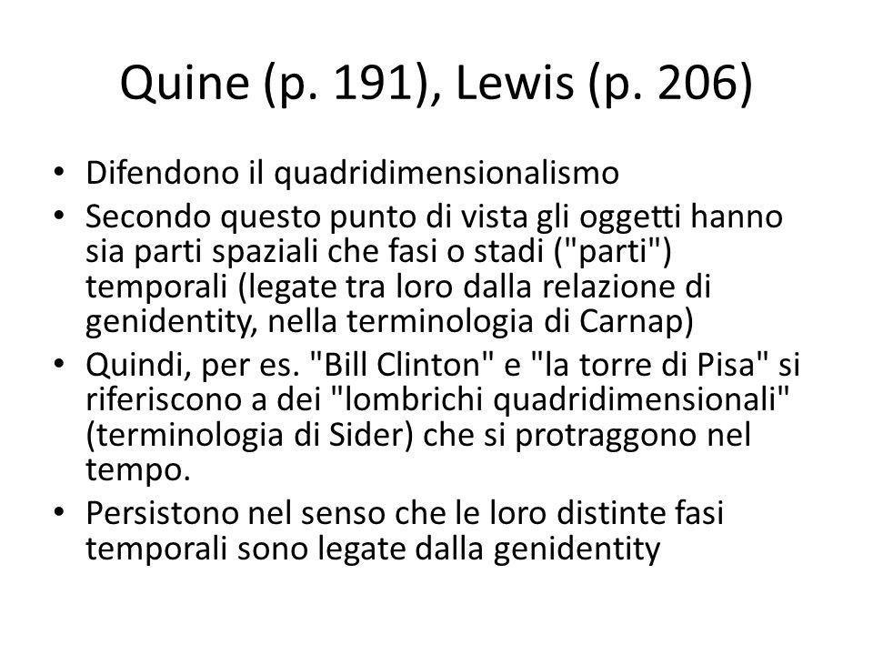 Quine (p. 191), Lewis (p. 206) Difendono il quadridimensionalismo Secondo questo punto di vista gli oggetti hanno sia parti spaziali che fasi o stadi