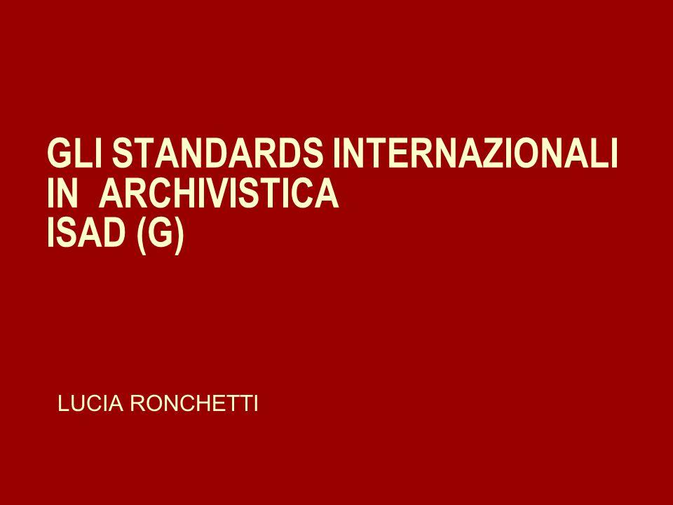 I SAD (G) INTERNATIONAL STANDARDS FOR ARCHIVAL DESCRIPTION (GENERAL) n La prima edizione è del 1992 La seconda edizione è del 1999 (in italiano nel 2000) n Sono previste delle revisioni quinquennali.