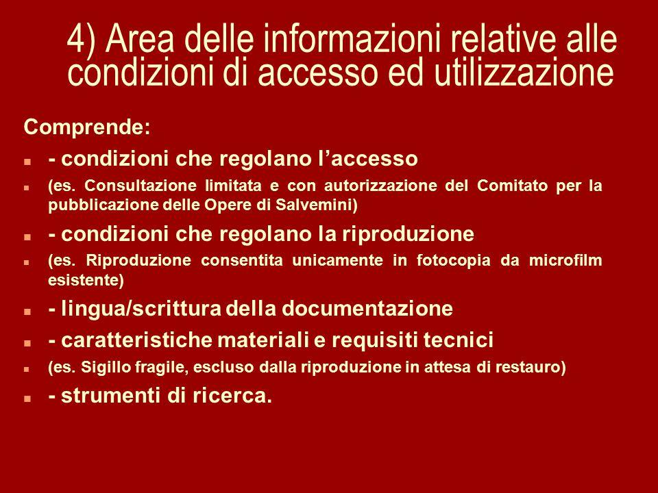 4) Area delle informazioni relative alle condizioni di accesso ed utilizzazione Comprende: n - condizioni che regolano l'accesso n (es.