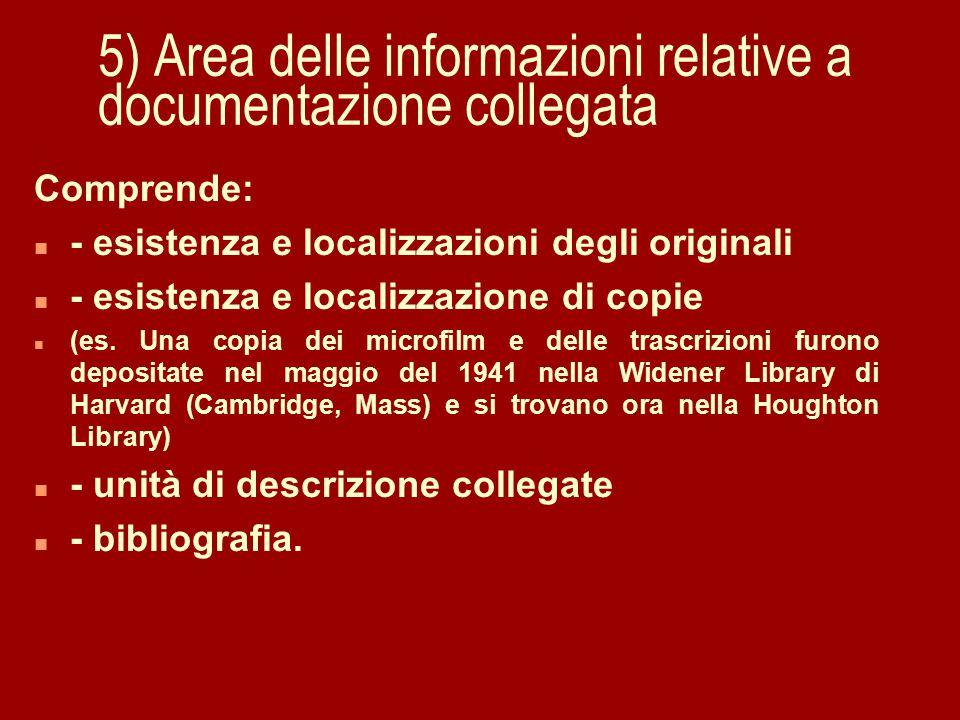 5) Area delle informazioni relative a documentazione collegata Comprende: n - esistenza e localizzazioni degli originali n - esistenza e localizzazione di copie n (es.