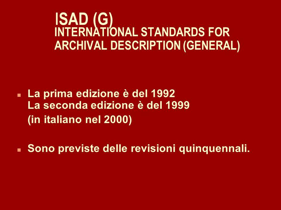 I SAD (G) INTERNATIONAL STANDARDS FOR ARCHIVAL DESCRIPTION (GENERAL) n Sono NORME GENERALI per l'elaborazione delle descrizioni archivistiche.