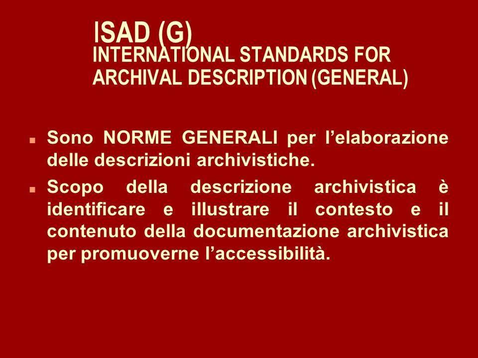I SAD (G) INTERNATIONAL STANDARDS FOR ARCHIVAL DESCRIPTION (GENERAL) n ISAD(G) devono essere utilizzati insieme agli standards nazionali esistenti.