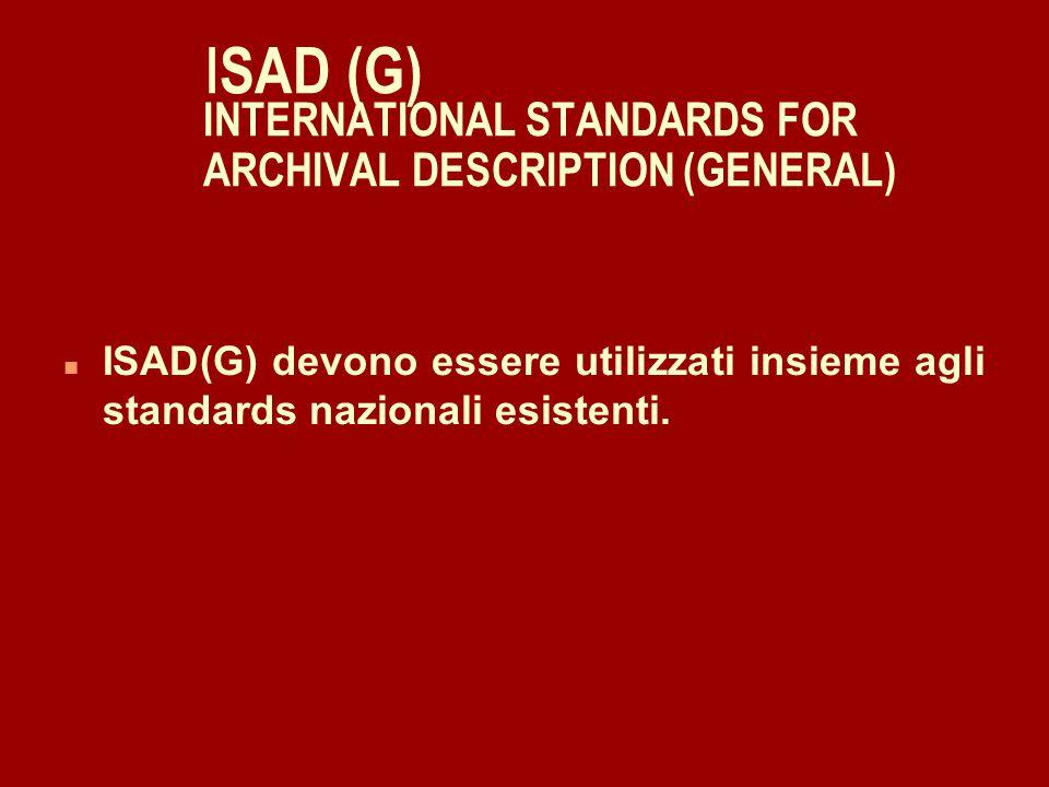 I SAD (G) INTERNATIONAL STANDARDS FOR ARCHIVAL DESCRIPTION (GENERAL) n Vi sono dei principi generali: n 1) la descrizione archivistica procede dal generale al particolare (dal fondo all'unità archivistica) n 2) le descrizioni devono essere pertinenti ai relativi livelli n 3) le informazioni non devono essere ripetute.
