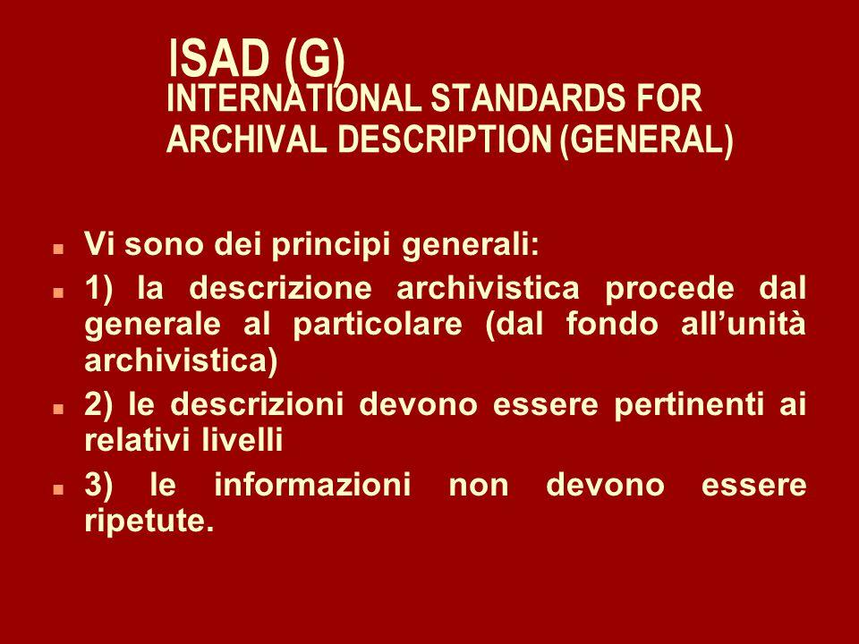 I SAD (G) INTERNATIONAL STANDARDS FOR ARCHIVAL DESCRIPTION (GENERAL) n Fondo Sub-Fondo Serie Sotto- serie Fascicolo Unità doc.