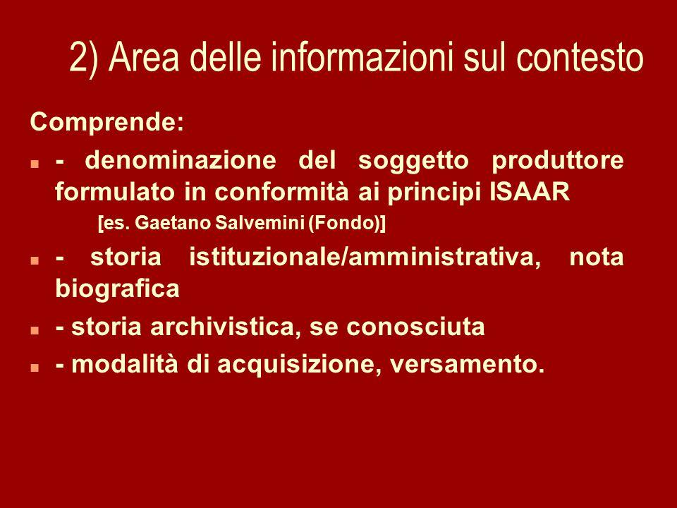 2) Area delle informazioni sul contesto Comprende: n - denominazione del soggetto produttore formulato in conformità ai principi ISAAR [es.