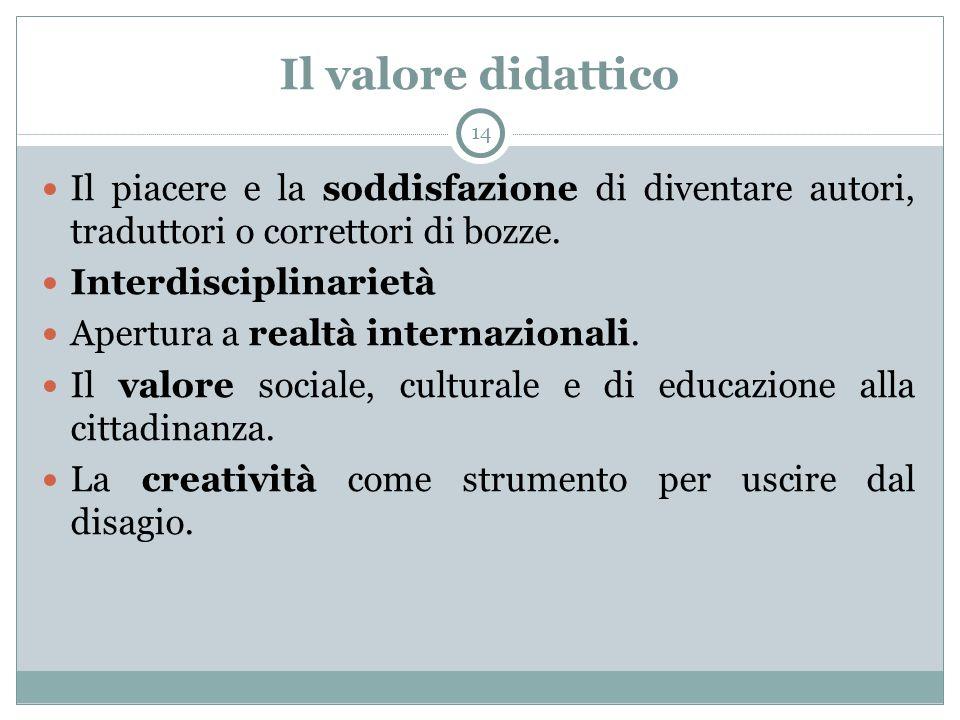 Il valore didattico 14 Il piacere e la soddisfazione di diventare autori, traduttori o correttori di bozze.