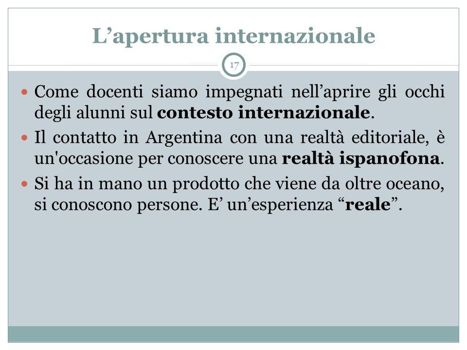 L'apertura internazionale 17 Come docenti siamo impegnati nell'aprire gli occhi degli alunni sul contesto internazionale. Il contatto in Argentina con